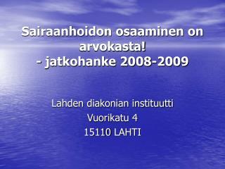 Sairaanhoidon osaaminen on arvokasta! - jatkohanke 2008-2009
