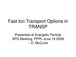 Fast Ion Transport Options in TRANSP