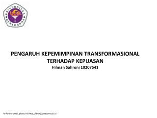 PENGARUH KEPEMIMPINAN TRANSFORMASIONAL TERHADAP KEPUASAN Hilman Sahroni 10207541