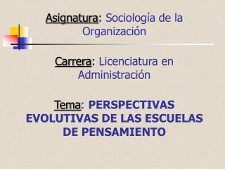 Asignatura :  Sociología de la Organización Carrera :  Licenciatura en Administración