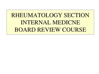 RHEUMATOLOGY SECTION INTERNAL MEDICNE  BOARD REVIEW COURSE