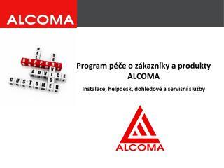 Program péče o zákazníky a produkty ALCOMA Instalace,  helpdesk , dohledové a  s ervisní služby