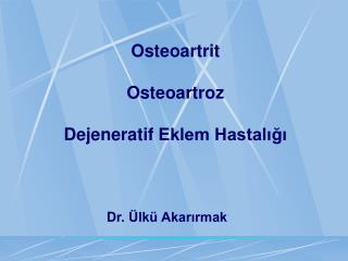 Osteoartr i t Osteoartro z De j enerat if Eklem Hastalığı
