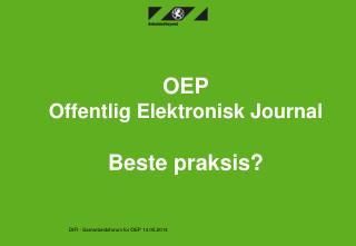 OEP Offentlig Elektronisk Journal Beste praksis?