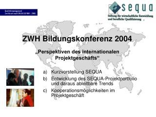 """ZWH Bildungskonferenz 2004 """"Perspektiven des internationalen Projektgeschäfts"""""""