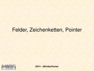 Felder, Zeichenketten, Pointer