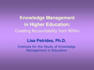Knowledge Management  in Higher Education:  Creating Accountability from Within