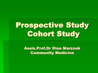 Prospective Study  Cohort Study  Assis.Prof.Dr Diaa Marzouk Community Medicine