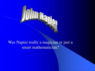 Was Napier really a magician or just a smart mathematician