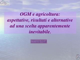 OGM e agricoltura:  aspettative, risultati e alternative ad una scelta apparentemente inevitabile.