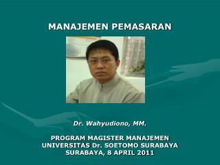 MANAJEMEN PEMASARAN D r. Wahyudiono, MM. PROGRAM  MAGISTER MANAJEMEN