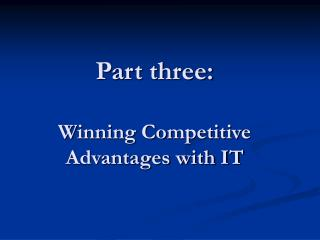 Part three: Winning Competitive Advantages with IT