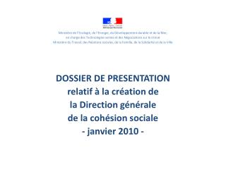 DOSSIER DE  PRESENTATION relatif � la cr�ation de  la Direction g�n�rale  de  la  coh�sion sociale