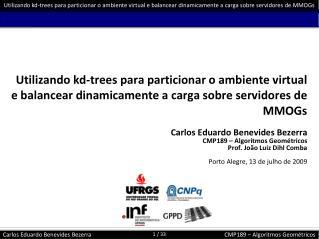 Carlos Eduardo Benevides Bezerra CMP189 – Algoritmos Geométricos Prof. João Luiz Dihl Comba