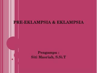 PRE-EKLAMPSIA & EKLAMPSIA