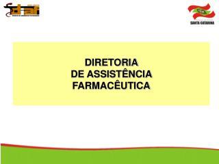 DIRETORIA  DE ASSIST�NCIA  FARMAC�UTICA