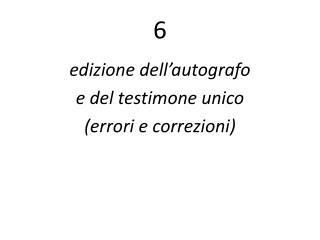 edizione dell'autografo  e del testimone unico (errori e correzioni)