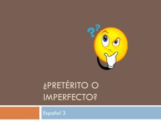 ¿ Pretérito  o  Imperfecto ?