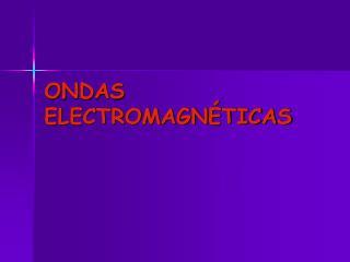 ONDAS ELECTROMAGN TICAS