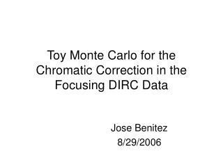 Toy Monte Carlo for the Chromatic Correction in the Focusing DIRC Data