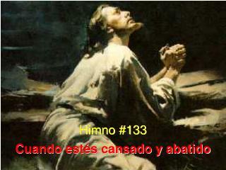 Himno #133 Cuando estés cansado y abatido