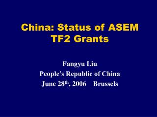 China: Status of ASEM  TF2 Grants