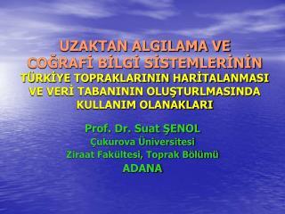 Prof. Dr. Suat ŞENOL Çukurova Üniversitesi Ziraat Fakültesi, Toprak Bölümü ADANA