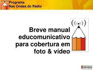 Breve manual educomunicativo  para cobertura em  foto & vídeo