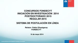 CONCURSOS FONDECYT  INICIACIÓN EN INVESTIGACIÓN  2014 POSTDOCTORADO  2015 REGULAR 2015