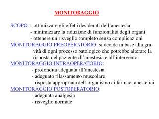 MONITORAGGIO SCOPO : - ottimizzare gli effetti desiderati dell'anestesia