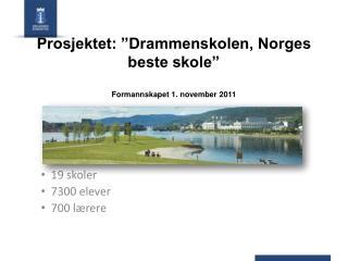 """Prosjektet: """"Drammenskolen, Norges beste skole"""" Formannskapet 1. november 2011"""