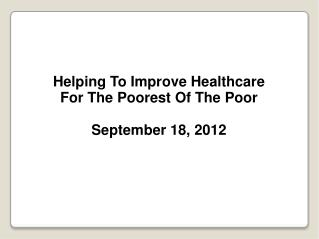 Helping To Improve Healthcare For The Poorest Of The Poor September 18, 2012