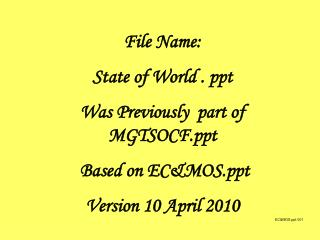 File Name:  State of World . ppt Was Previously  part of MGTSOCF  Based on EC&MOS