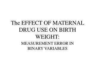 The EFFECT OF MATERNAL DRUG USE ON BIRTH WEIGHT: