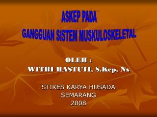 OLEH : WITRI HASTUTI, S.Kep, Ns STIKES KARYA HUSADA SEMARANG 2008