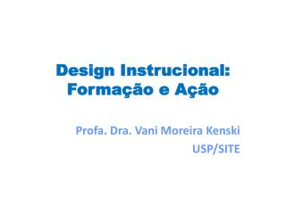 Design Instrucional:  Formação e Ação