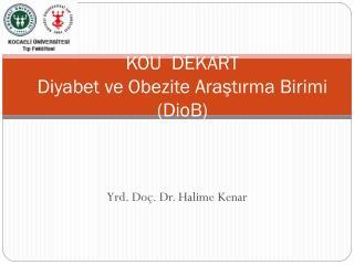 KOU  D EKART Diyabet ve Obezite Ara ştırma  Birimi ( DioB )
