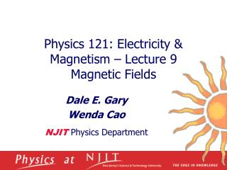 Physics 121: Electricity  Magnetism   Lecture 9 Magnetic Fields