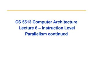 CS 5513 Computer Architecture  Lecture 6 – Instruction Level Parallelism continued