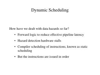 Dynamic Scheduling How have we dealt with data hazards so far?
