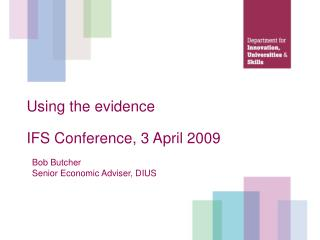 Using the evidence IFS Conference, 3 April 2009