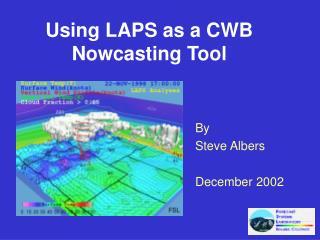 Using LAPS as a CWB Nowcasting Tool