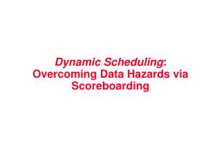 Dynamic Scheduling :  Overcoming Data Hazards via Scoreboarding