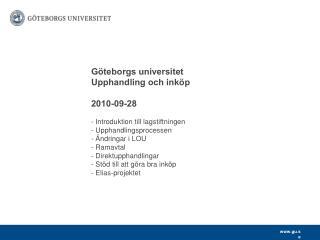 G teborgs universitet    Upphandling och ink p     2010-09-28     - Introduktion till lagstiftningen    - Upphandlingspr