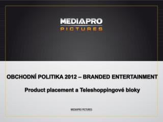 OBCHODNÍ POLITIKA 2012 – BRANDED ENTERTAINMENT Product placement a Teleshoppingové bloky