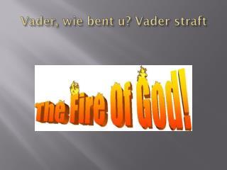 Vader, wie bent u? Vader straft