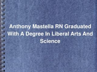 Anthony Mastella RN Graduated With A Degree In Liberal Arts And Science