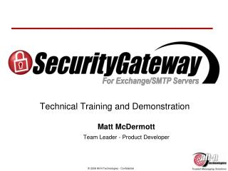 Technical Training and Demonstration Matt McDermott Team Leader - Product Developer