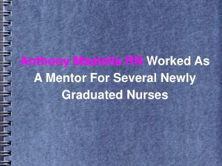 Anthony Mastella RN Worked As A Mentor For Several Newly Graduated Nurses
