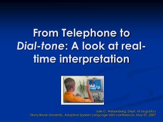 From Telephone to  Dial-tone : A look at real-time interpretation